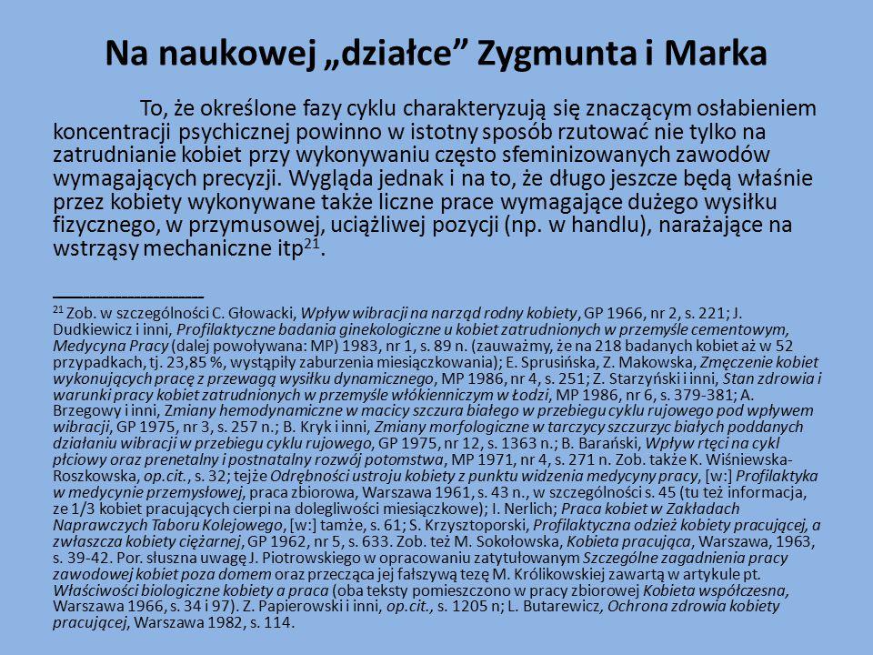 """Na naukowej """"działce Zygmunta i Marka To, że określone fazy cyklu charakteryzują się znaczącym osłabieniem koncentracji psychicznej powinno w istotny sposób rzutować nie tylko na zatrudnianie kobiet przy wykonywaniu często sfeminizowanych zawodów wymagających precyzji."""