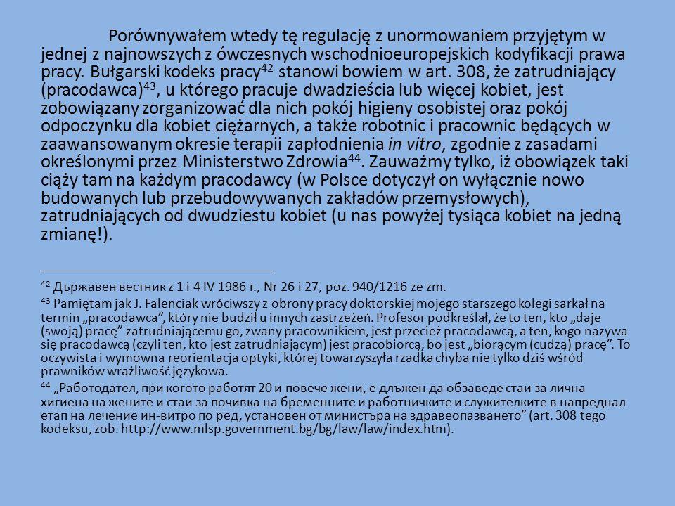 Porównywałem wtedy tę regulację z unormowaniem przyjętym w jednej z najnowszych z ówczesnych wschodnioeuropejskich kodyfikacji prawa pracy.