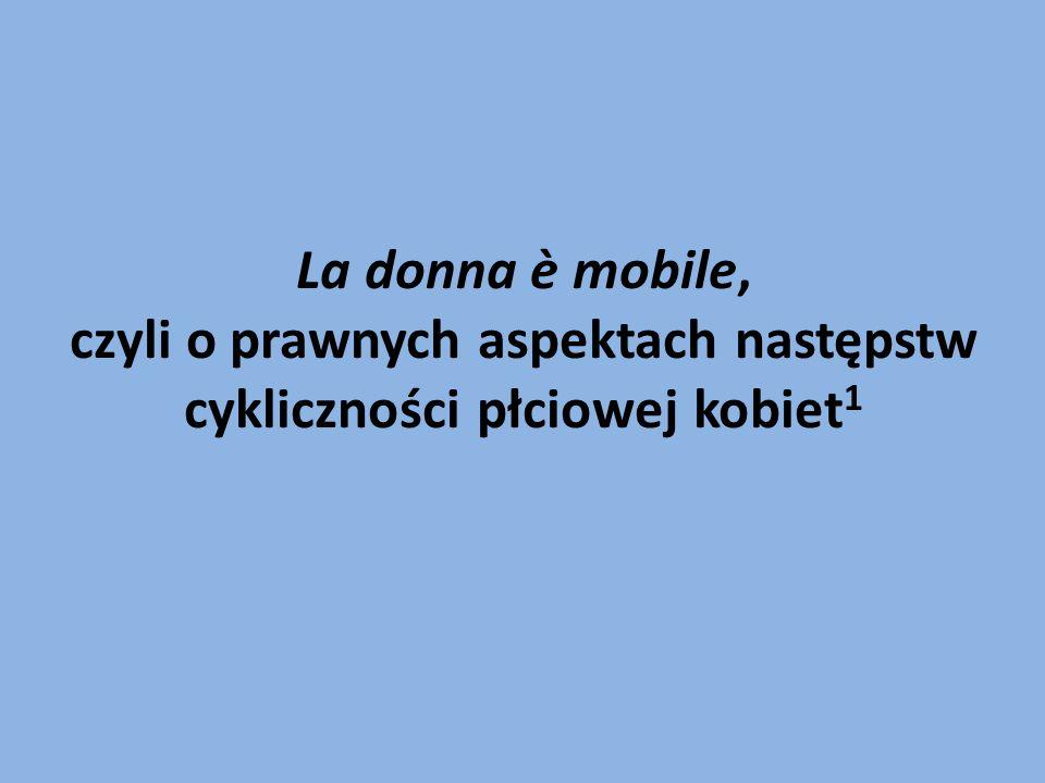 La donna è mobile, czyli o prawnych aspektach następstw cykliczności płciowej kobiet 1