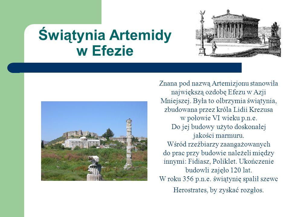 Świątynia Artemidy w Efezie Znana pod nazwą Artemizjonu stanowiła największą ozdobę Efezu w Azji Mniejszej.