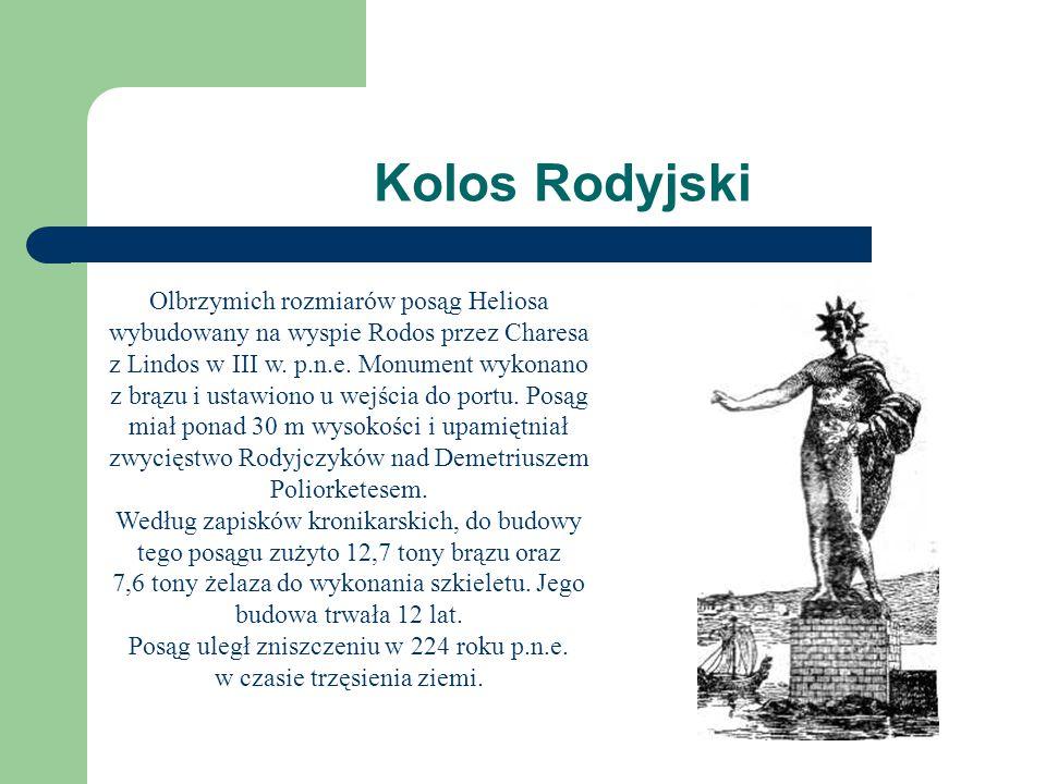 Kolos Rodyjski Olbrzymich rozmiarów posąg Heliosa wybudowany na wyspie Rodos przez Charesa z Lindos w III w.