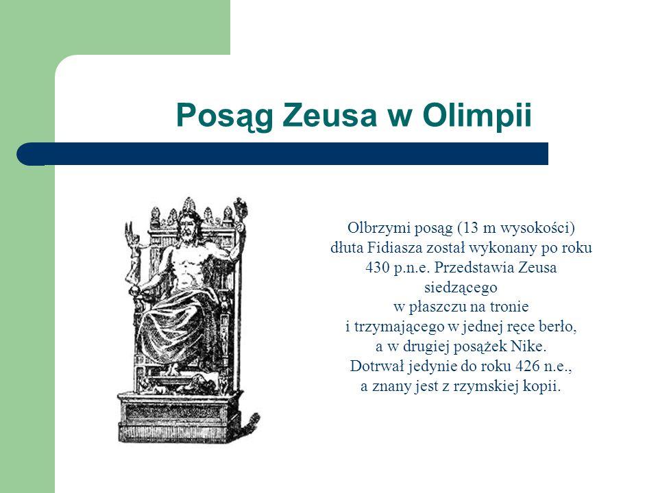 Posąg Zeusa w Olimpii Olbrzymi posąg (13 m wysokości) dłuta Fidiasza został wykonany po roku 430 p.n.e. Przedstawia Zeusa siedzącego w płaszczu na tro