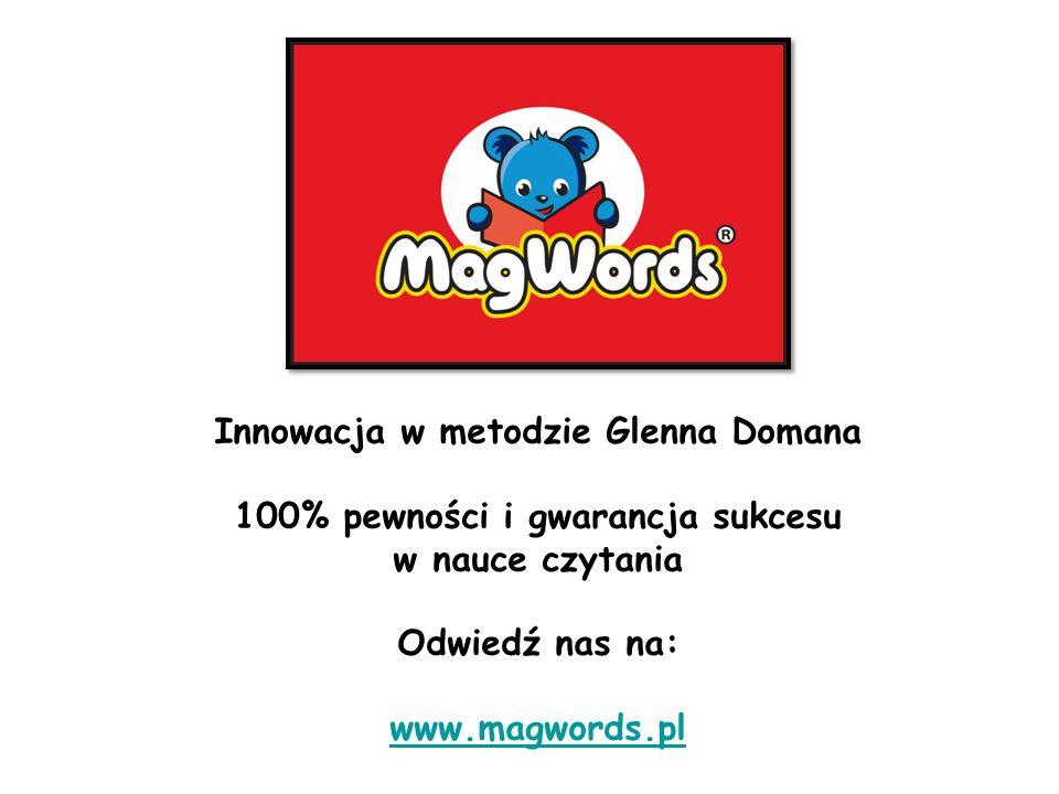 Innowacja w metodzie Glenna Domana 100% pewności i gwarancja sukcesu w nauce czytania Odwiedź nas na: www.magwords.pl