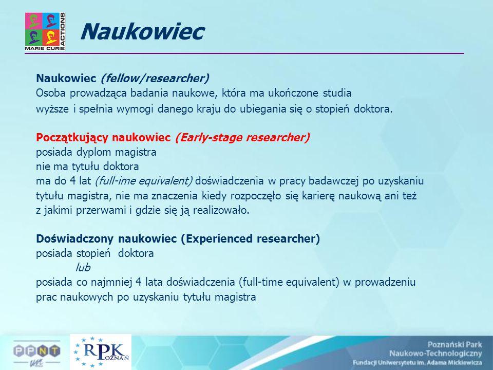 Naukowiec Naukowiec (fellow/researcher) Osoba prowadząca badania naukowe, która ma ukończone studia wyższe i spełnia wymogi danego kraju do ubiegania się o stopień doktora.