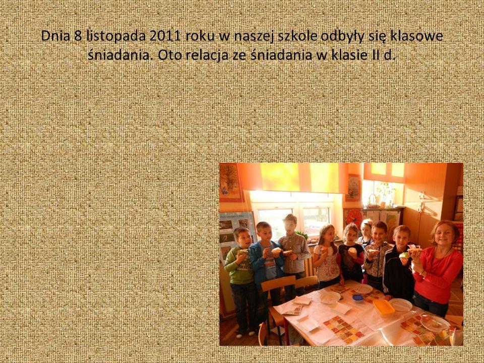 Dnia 8 listopada 2011 roku w naszej szkole odbyły się klasowe śniadania. Oto relacja ze śniadania w klasie II d.