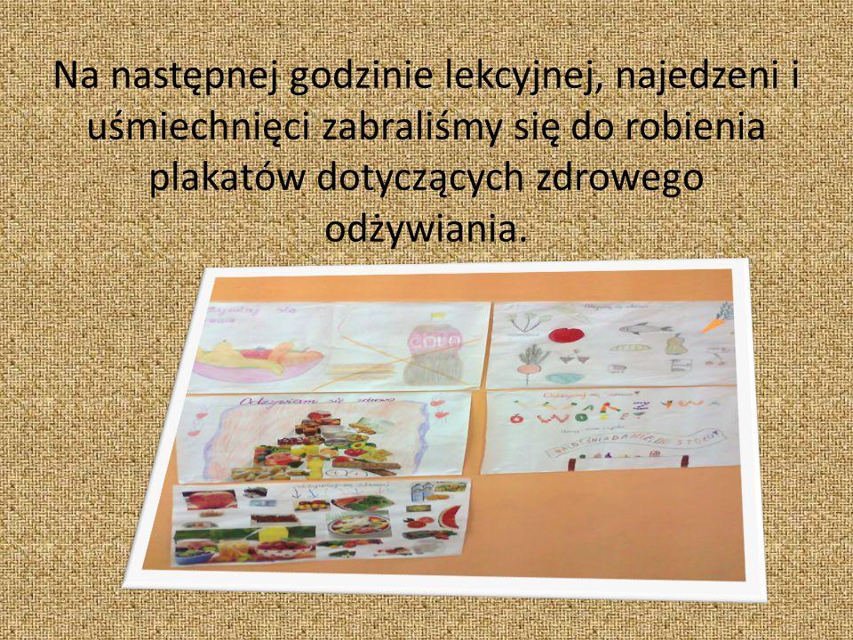 Na następnej godzinie lekcyjnej, najedzeni i uśmiechnięci zabraliśmy się do robienia plakatów dotyczących zdrowego odżywiania.