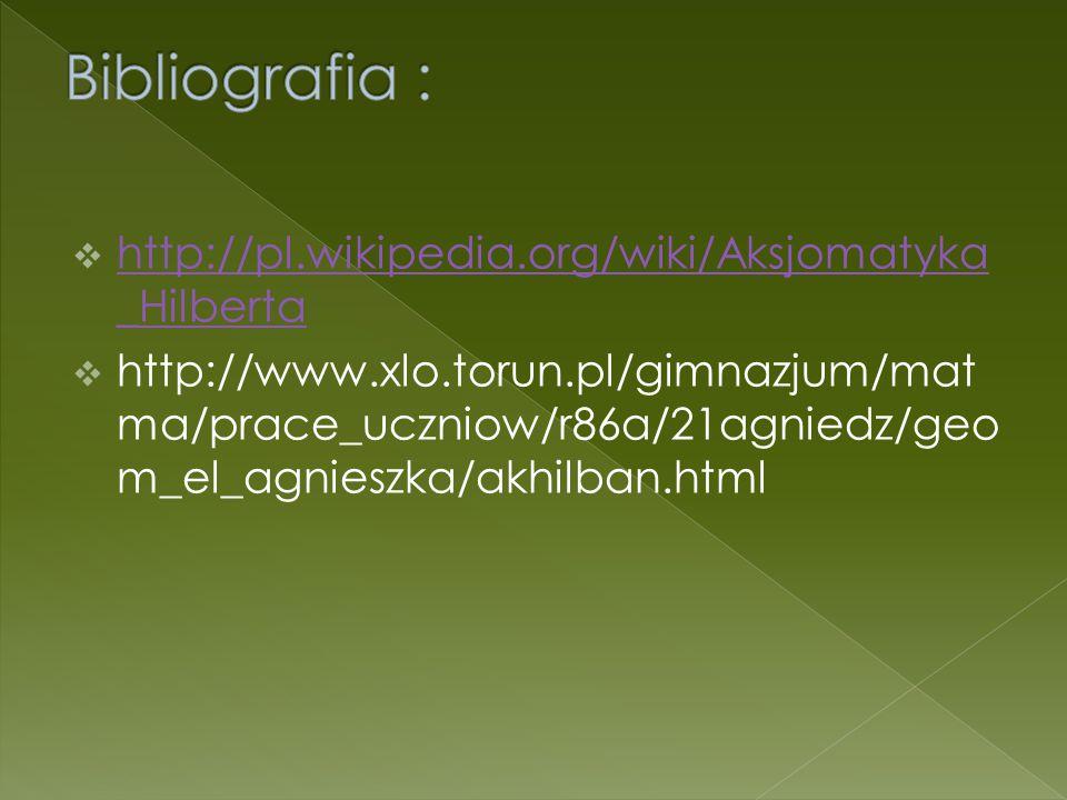  http://pl.wikipedia.org/wiki/Aksjomatyka _Hilberta http://pl.wikipedia.org/wiki/Aksjomatyka _Hilberta  http://www.xlo.torun.pl/gimnazjum/mat ma/pra