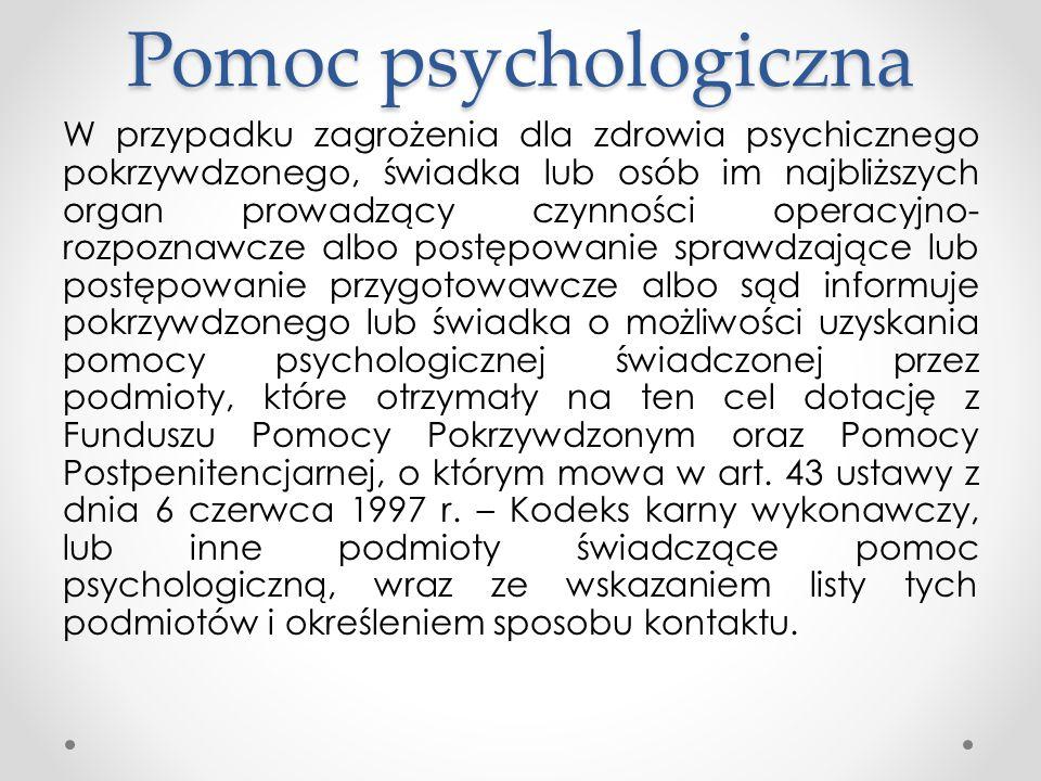 Pomoc psychologiczna W przypadku zagrożenia dla zdrowia psychicznego pokrzywdzonego, świadka lub osób im najbliższych organ prowadzący czynności opera