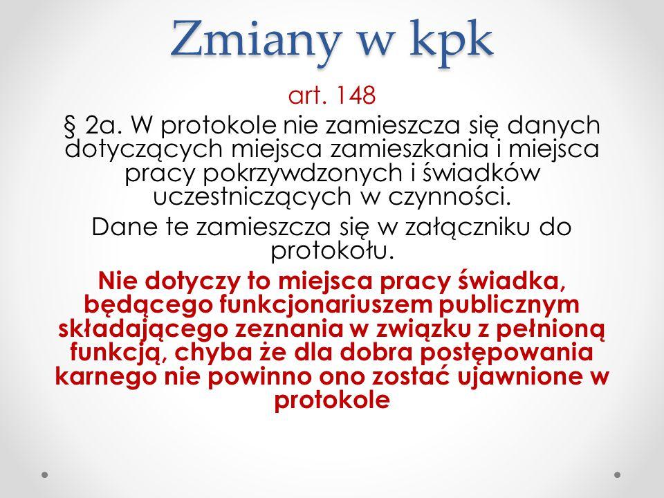 Zmiany w kpk art. 148 § 2a. W protokole nie zamieszcza się danych dotyczących miejsca zamieszkania i miejsca pracy pokrzywdzonych i świadków uczestnic