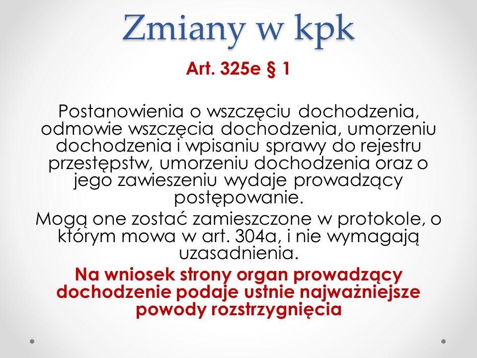 Zmiany w kpk Art. 325e § 1 Postanowienia o wszczęciu dochodzenia, odmowie wszczęcia dochodzenia, umorzeniu dochodzenia i wpisaniu sprawy do rejestru p