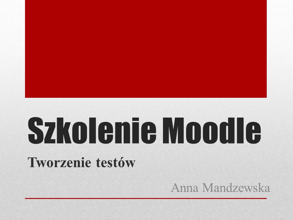 Szkolenie Moodle Tworzenie testów Anna Mandzewska