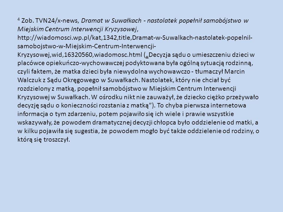 4 Zob. TVN24/x-news, Dramat w Suwałkach - nastolatek popełnił samobójstwo w Miejskim Centrum Interwencji Kryzysowej, http://wiadomosci.wp.pl/kat,1342,