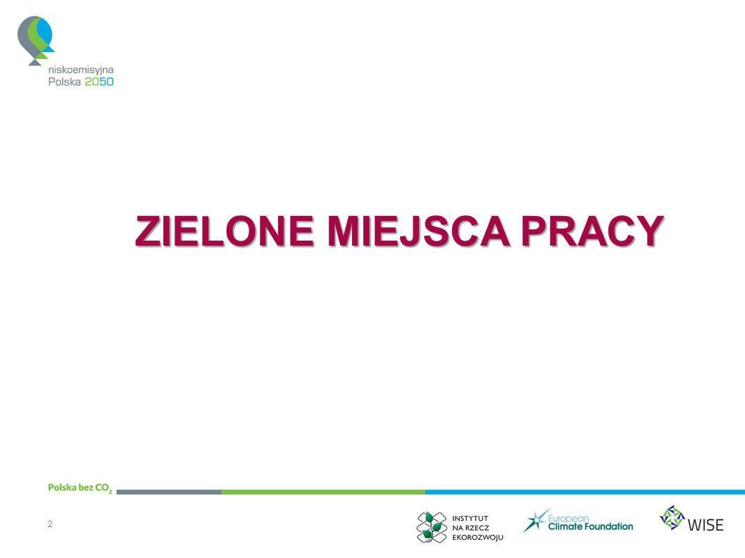 Zielone miejsca pracy w niskoemisyjnej gospodarce 3 Zielone miejsca pracy Ochrona środowiska Efektywne wykorzystanie zasobów Niższe emisje A.