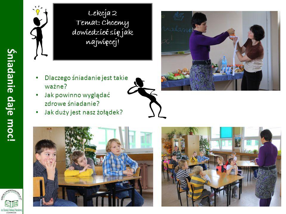 Lekcja 2 Temat: Chcemy dowiedzie ć si ę jak najwi ę cej! Dlaczego śniadanie jest takie ważne? Jak powinno wyglądać zdrowe śniadanie? Jak duży jest nas