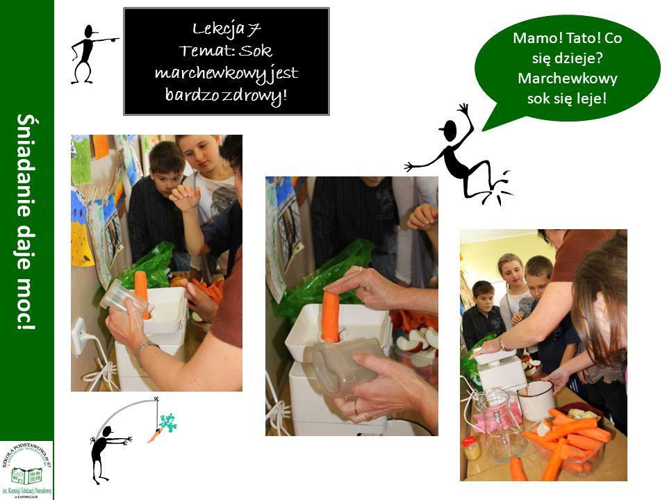 Lekcja 7 Temat: Sok marchewkowy jest bardzo zdrowy! Śniadanie daje moc! Mamo! Tato! Co się dzieje? Marchewkowy sok się leje!