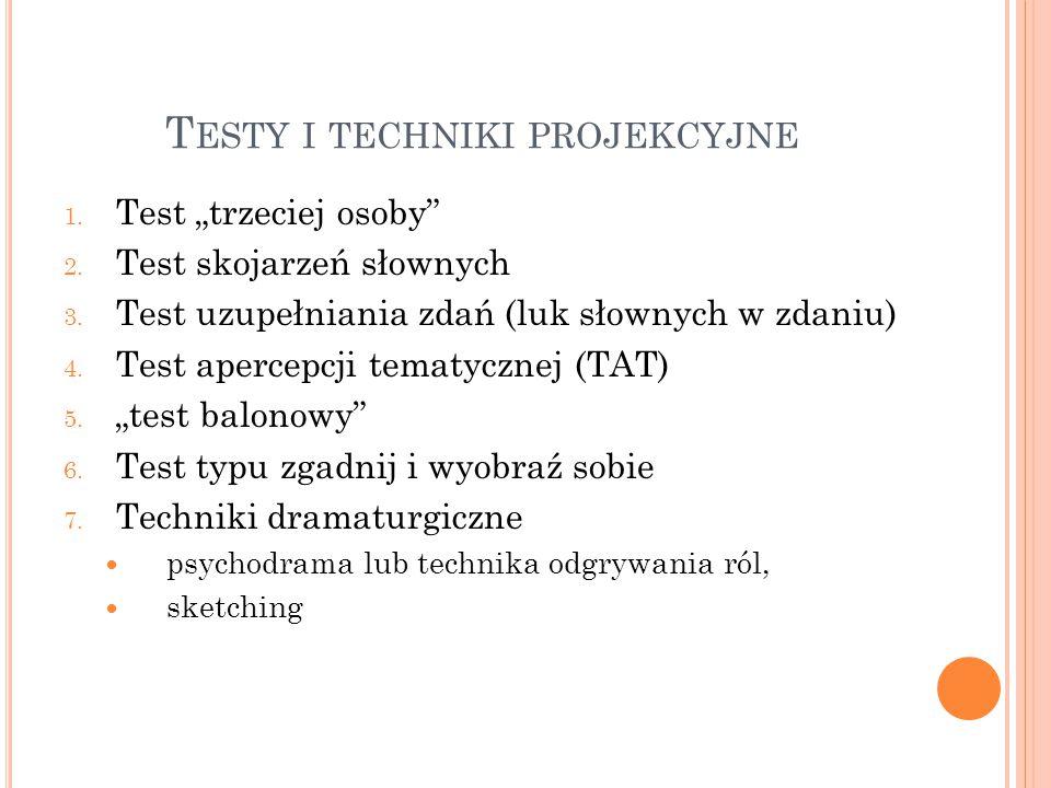 """T ESTY I TECHNIKI PROJEKCYJNE 1. Test """"trzeciej osoby"""" 2. Test skojarzeń słownych 3. Test uzupełniania zdań (luk słownych w zdaniu) 4. Test apercepcji"""