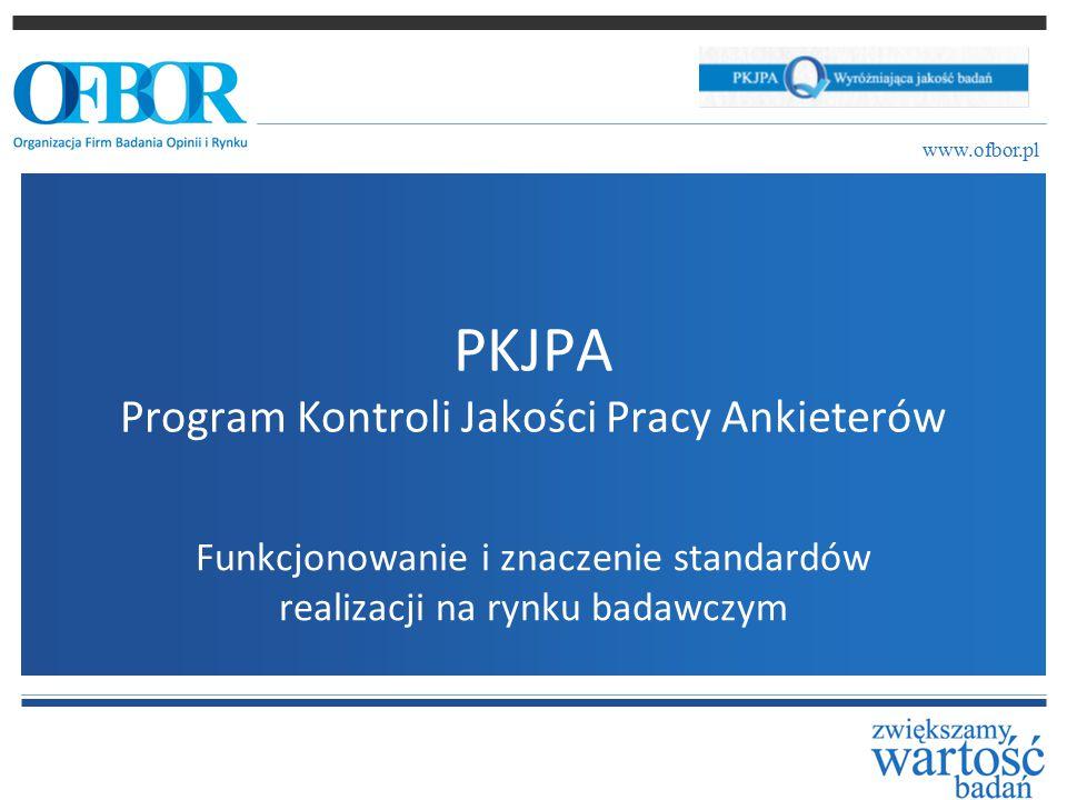 PKJPA Program Kontroli Jakości Pracy Ankieterów Funkcjonowanie i znaczenie standardów realizacji na rynku badawczym www.ofbor.pl