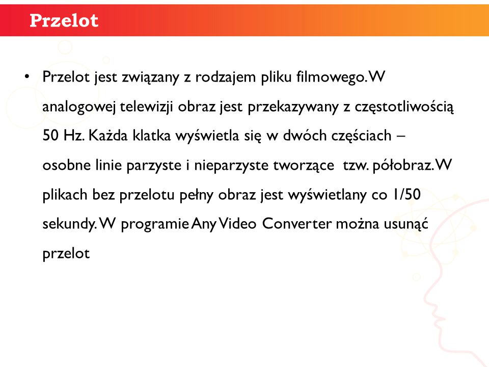 Przelot Przelot jest związany z rodzajem pliku filmowego. W analogowej telewizji obraz jest przekazywany z częstotliwością 50 Hz. Każda klatka wyświet