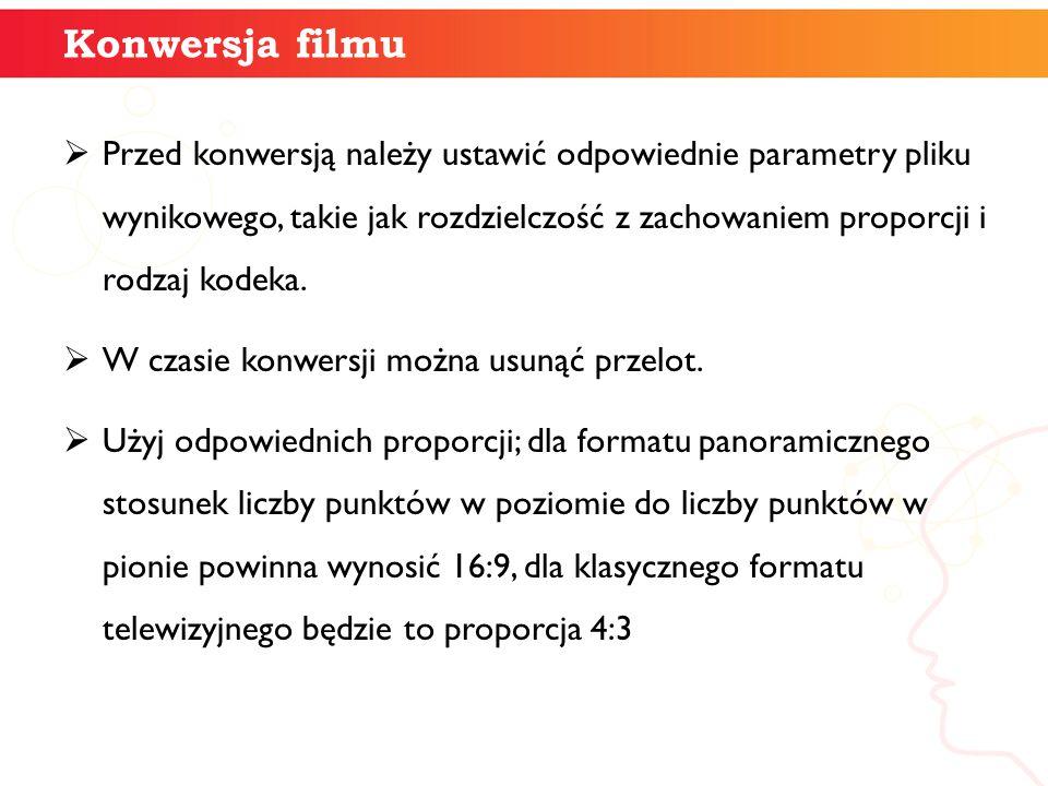 Konwersja filmu  Przed konwersją należy ustawić odpowiednie parametry pliku wynikowego, takie jak rozdzielczość z zachowaniem proporcji i rodzaj kode