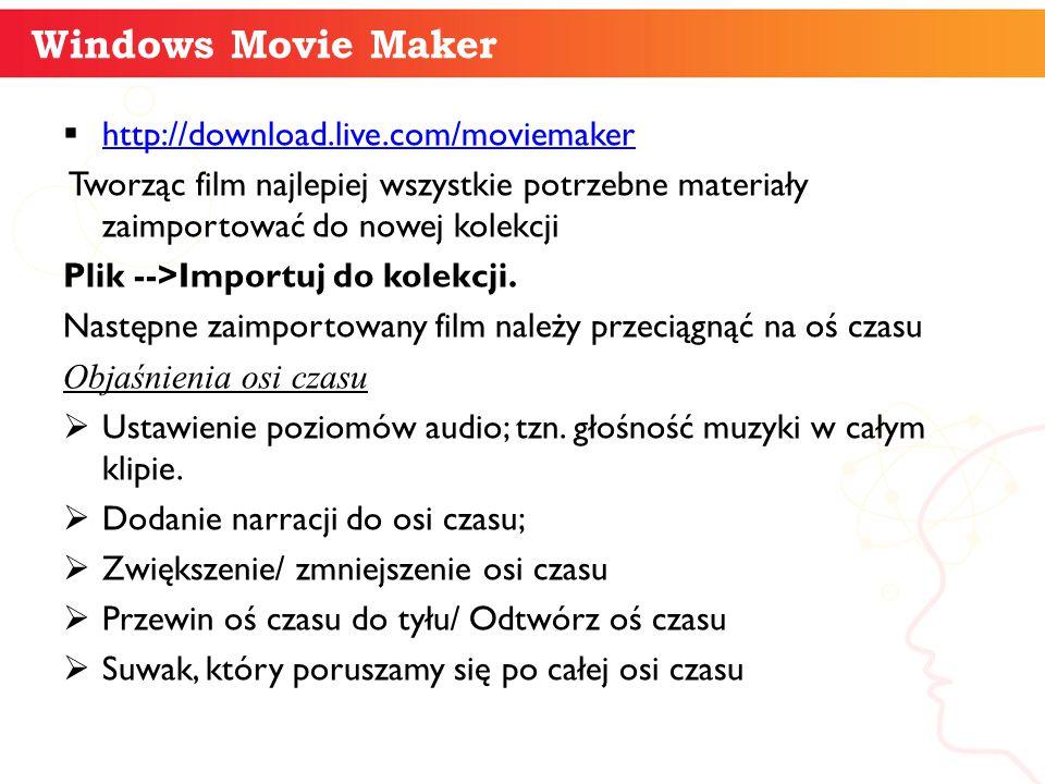 Windows Movie Maker  http://download.live.com/moviemaker http://download.live.com/moviemaker Tworząc film najlepiej wszystkie potrzebne materiały zaimportować do nowej kolekcji Plik -->Importuj do kolekcji.