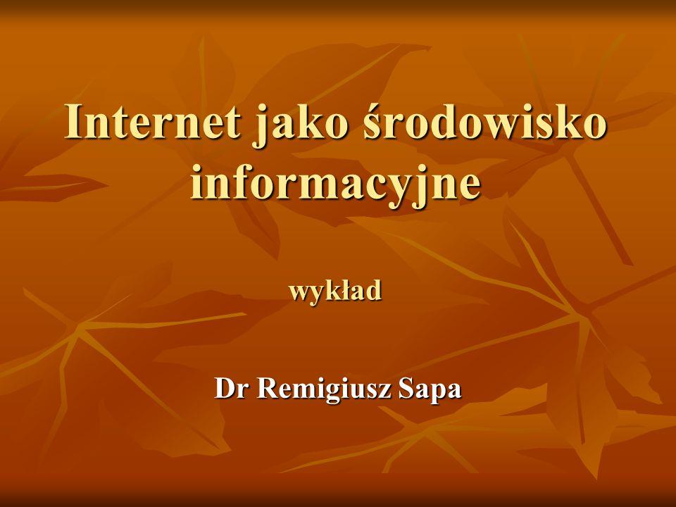 Internet jako środowisko informacyjne wykład Dr Remigiusz Sapa