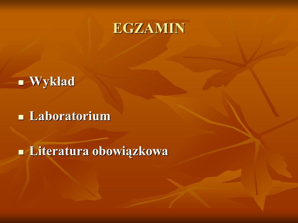 EGZAMIN Wykład Wykład Laboratorium Laboratorium Literatura obowiązkowa Literatura obowiązkowa