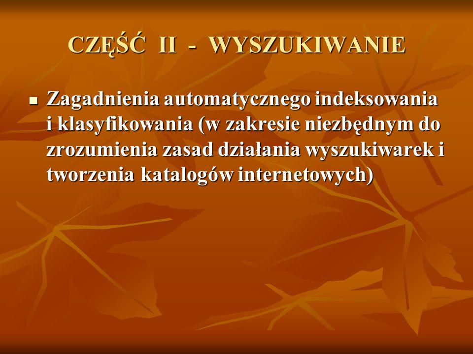 CZĘŚĆ II - WYSZUKIWANIE Zagadnienia automatycznego indeksowania i klasyfikowania (w zakresie niezbędnym do zrozumienia zasad działania wyszukiwarek i