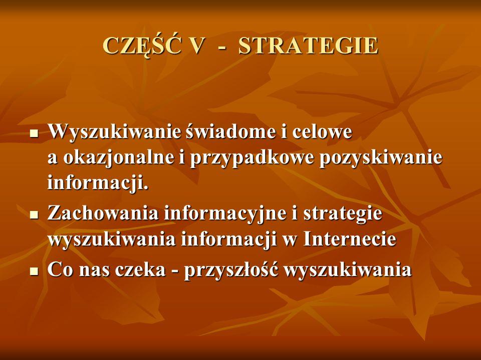 CZĘŚĆ V - STRATEGIE Wyszukiwanie świadome i celowe a okazjonalne i przypadkowe pozyskiwanie informacji. Wyszukiwanie świadome i celowe a okazjonalne i