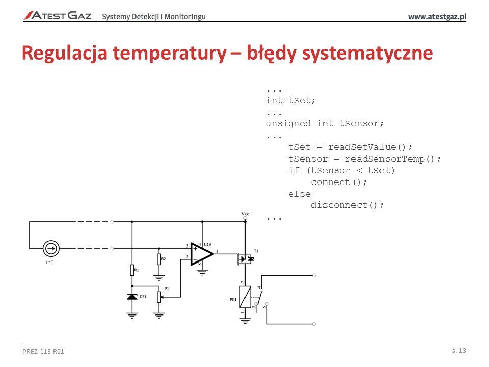 Regulacja temperatury – błędy systematyczne PREZ-113 R01 s. 13... int tSet;... unsigned int tSensor;... tSet = readSetValue(); tSensor = readSensorTem