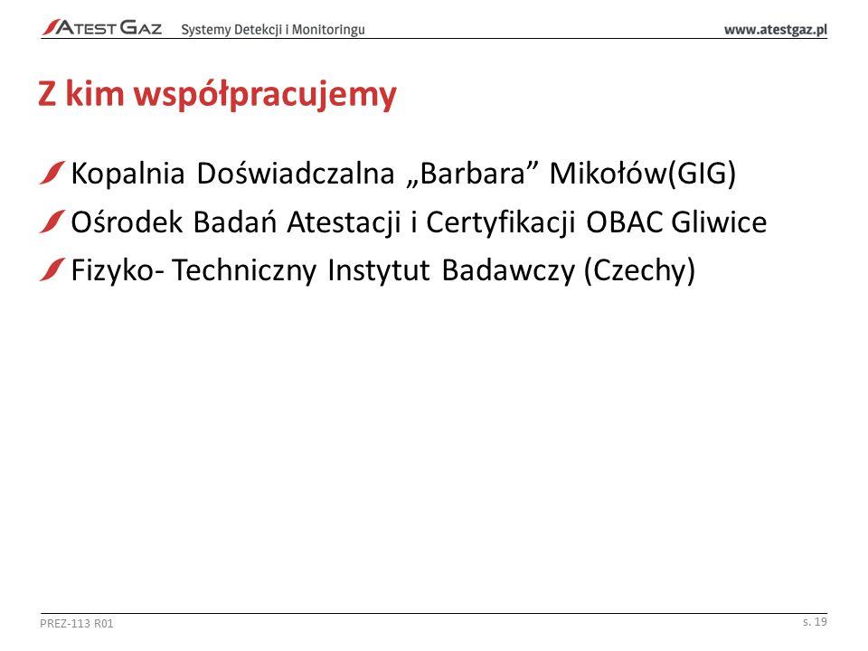 """Z kim współpracujemy Kopalnia Doświadczalna """"Barbara Mikołów(GIG) Ośrodek Badań Atestacji i Certyfikacji OBAC Gliwice Fizyko- Techniczny Instytut Badawczy (Czechy) PREZ-113 R01 s."""