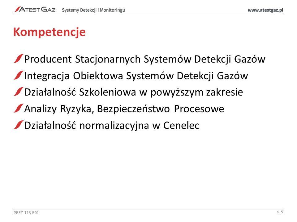 Kompetencje Producent Stacjonarnych Systemów Detekcji Gazów Integracja Obiektowa Systemów Detekcji Gazów Działalność Szkoleniowa w powyższym zakresie Analizy Ryzyka, Bezpieczeństwo Procesowe Działalność normalizacyjna w Cenelec PREZ-113 R01 s.