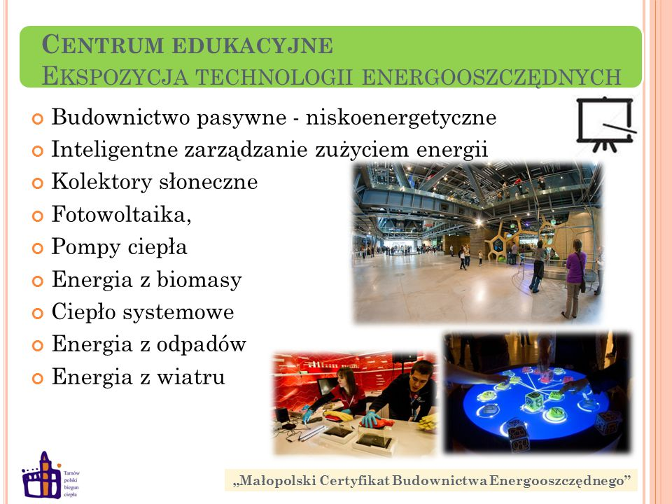 C ENTRUM EDUKACYJNE E KSPOZYCJA TECHNOLOGII ENERGOOSZCZĘDNYCH Budownictwo pasywne - niskoenergetyczne Inteligentne zarządzanie zużyciem energii Kolekt