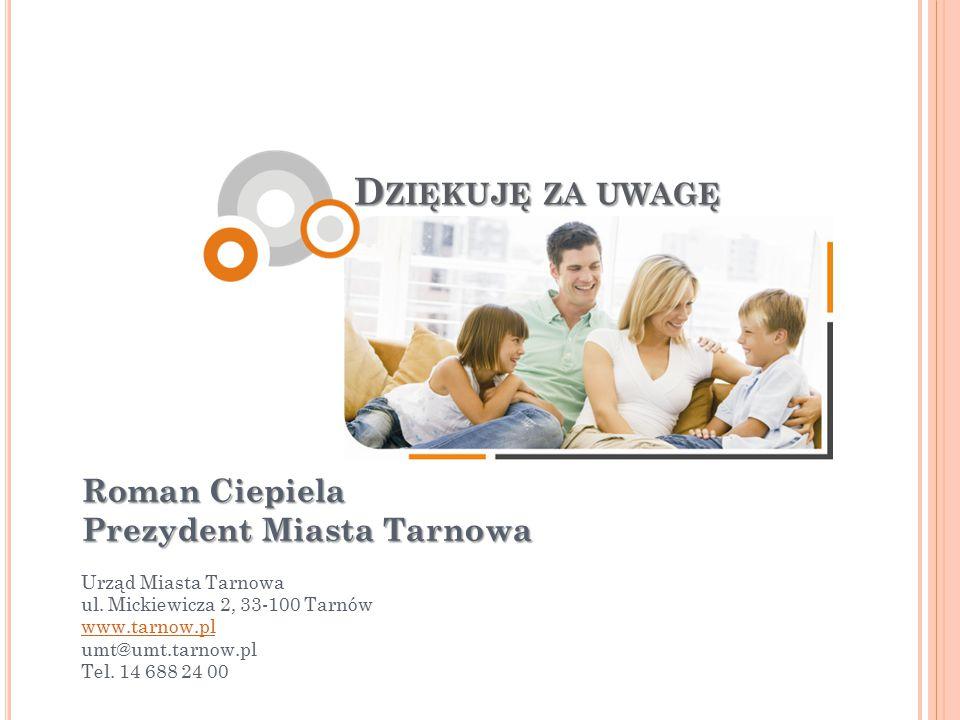 D ZIĘKUJĘ ZA UWAGĘ Roman Ciepiela Prezydent Miasta Tarnowa Urząd Miasta Tarnowa ul. Mickiewicza 2, 33-100 Tarnów www.tarnow.pl umt@umt.tarnow.pl Tel.