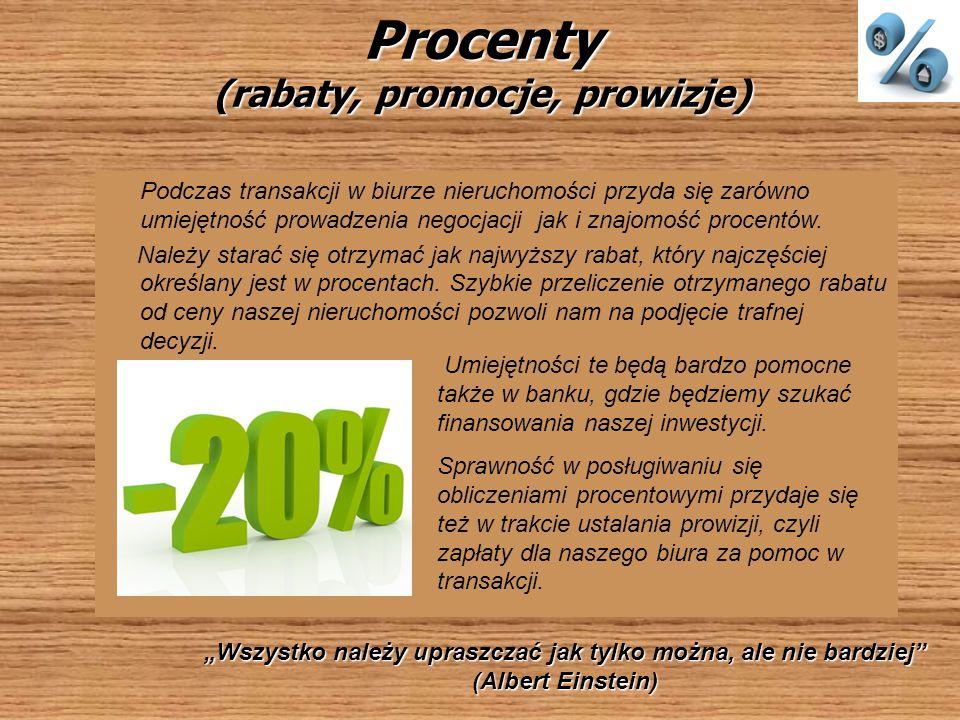 Procenty (rabaty, promocje, prowizje) Podczas transakcji w biurze nieruchomości przyda się zarówno umiejętność prowadzenia negocjacji jak i znajomość procentów.