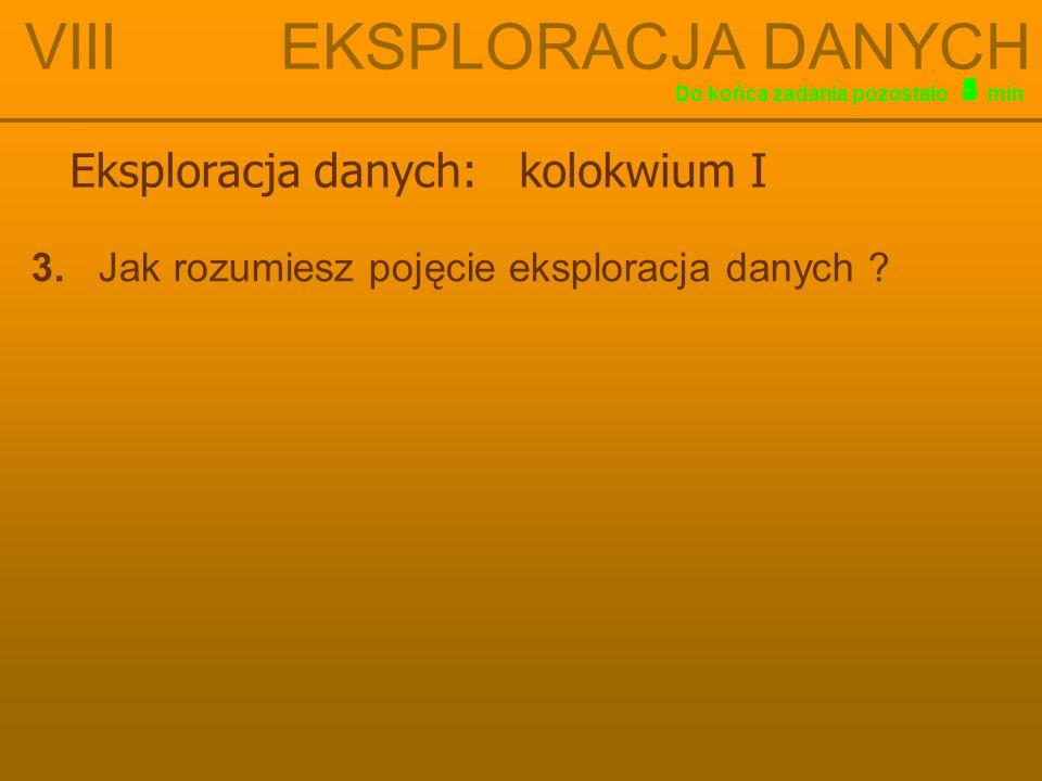 Eksploracja danych: kolokwium I 3. Jak rozumiesz pojęcie eksploracja danych .