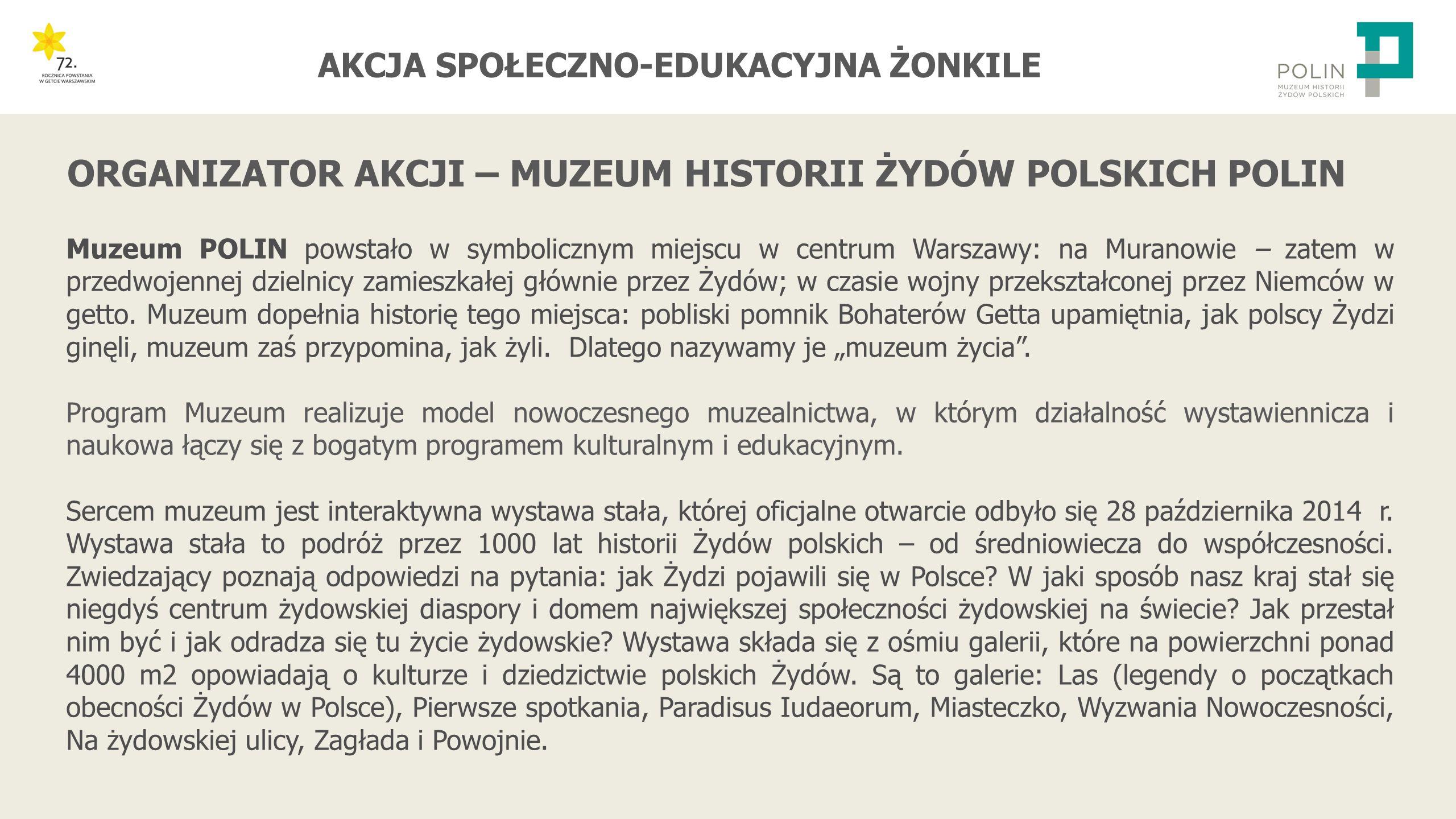 AKCJA SPOŁECZNO-EDUKACYJNA ŻONKILE www.polin.pl/zonkile www.facebook.com/WolontariatMuzeumHistoriiZydowPolskich KONTAKT: Maria Mossakowska Koordynatorka projektu mmossakowska@polin.pl Tel.