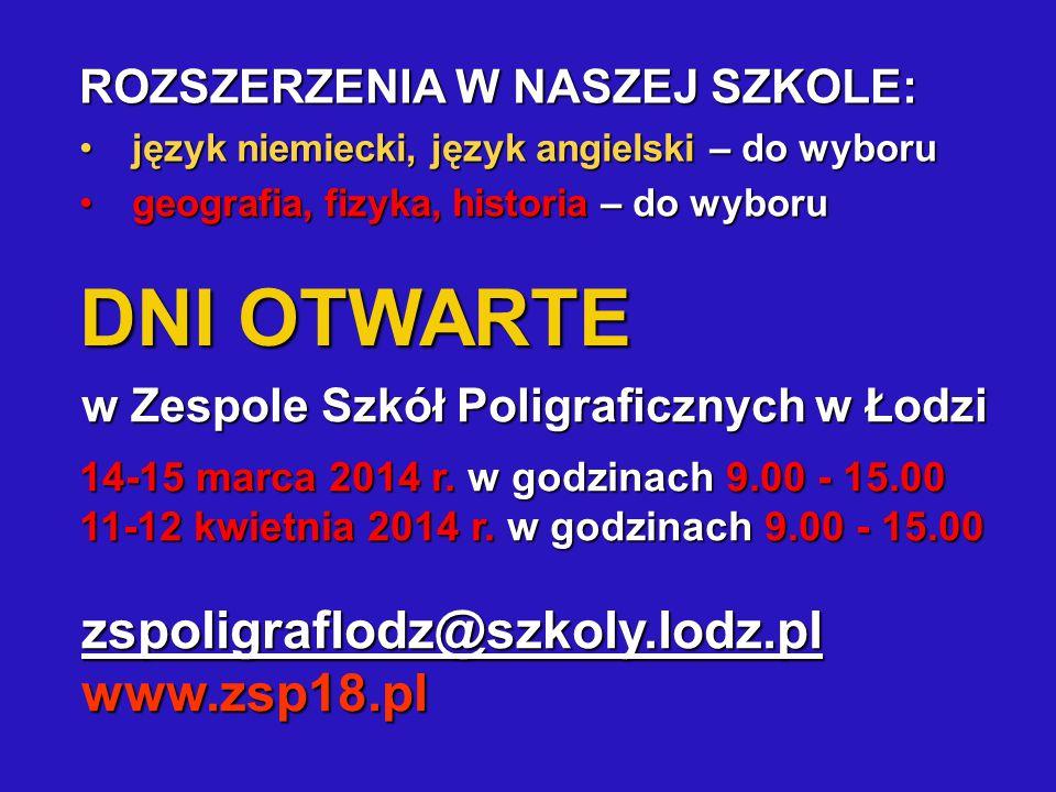 DNI OTWARTE zspoligraflodz@szkoly.lodz.plwww.zsp18.pl w Zespole Szkół Poligraficznych w Łodzi 14-15 marca 2014 r. w godzinach 9.00 - 15.00 11-12 kwiet