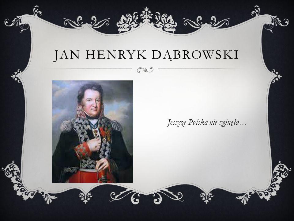 JAN HENRYK DĄBROWSKI Jeszcze Polska nie zginęła…