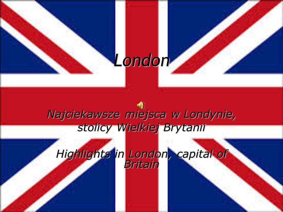 London Najciekawsze miejsca w Londynie, stolicy Wielkiej Brytanii Highlights in London, capital of Britain