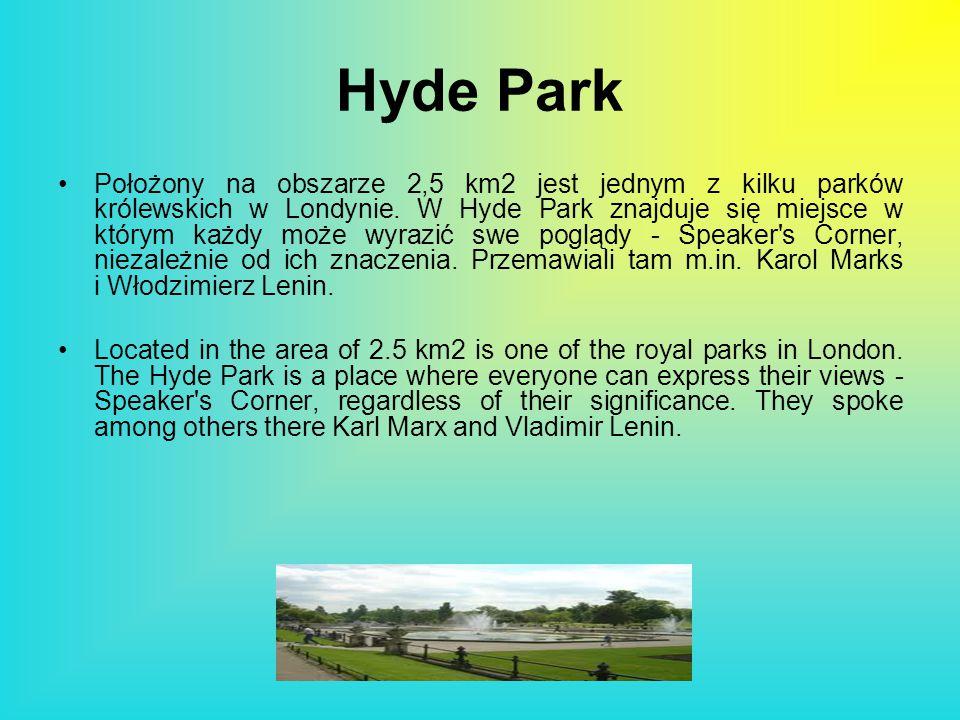Hyde Park Położony na obszarze 2,5 km2 jest jednym z kilku parków królewskich w Londynie. W Hyde Park znajduje się miejsce w którym każdy może wyrazić