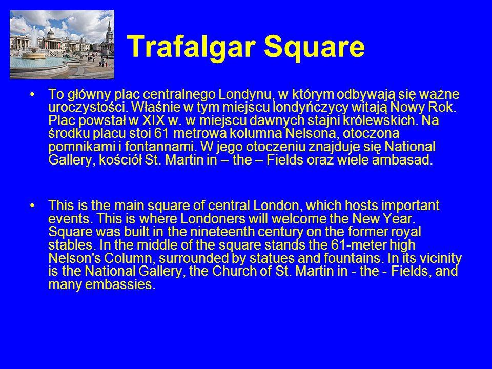 Trafalgar Square To główny plac centralnego Londynu, w którym odbywają się ważne uroczystości. Właśnie w tym miejscu londyńczycy witają Nowy Rok. Plac