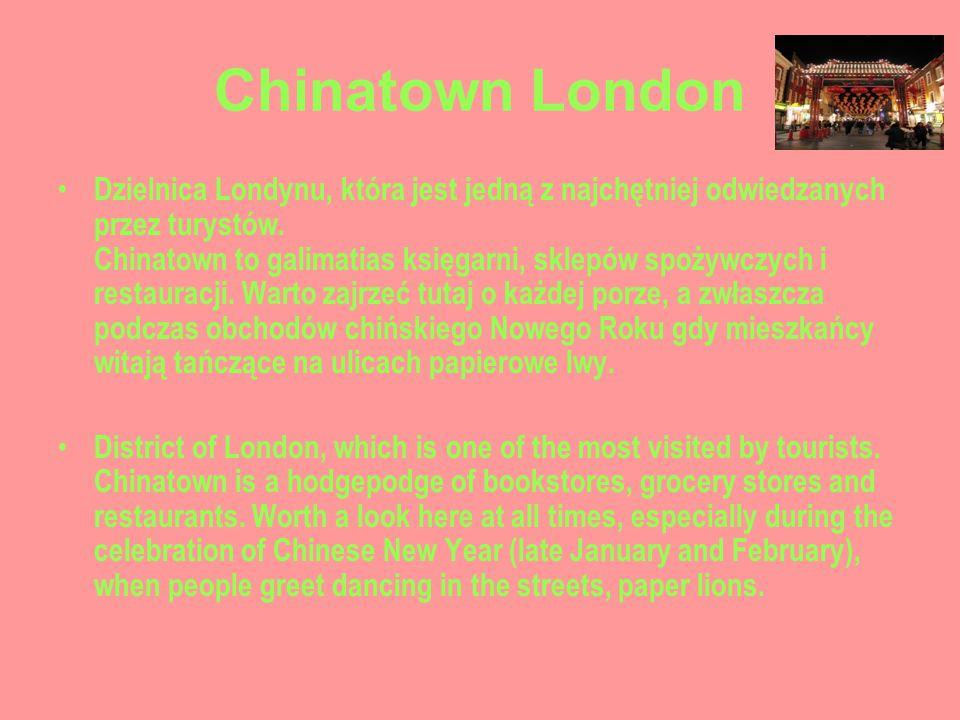 Chinatown London Dzielnica Londynu, która jest jedną z najchętniej odwiedzanych przez turystów. Chinatown to galimatias księgarni, sklepów spożywczych
