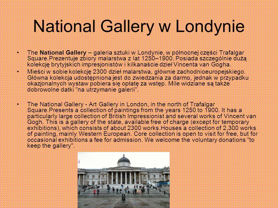 National Gallery w Londynie The National Gallery – galeria sztuki w Londynie, w północnej części Trafalgar Square.Prezentuje zbiory malarstwa z lat 12