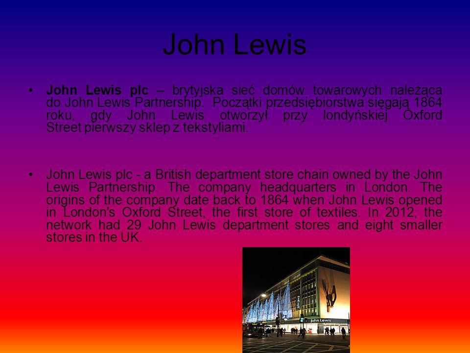 John Lewis John Lewis plc – brytyjska sieć domów towarowych należąca do John Lewis Partnership. Początki przedsiębiorstwa sięgają 1864 roku, gdy John