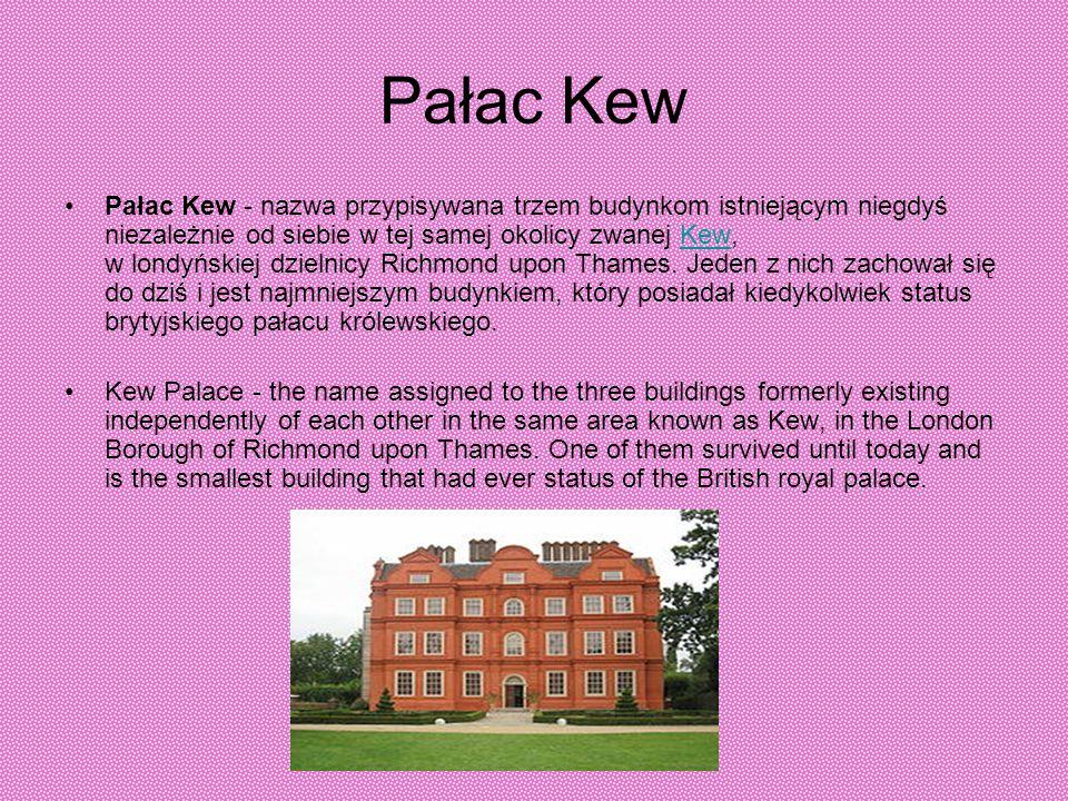 Pałac Kew Pałac Kew - nazwa przypisywana trzem budynkom istniejącym niegdyś niezależnie od siebie w tej samej okolicy zwanej Kew, w londyńskiej dzieln