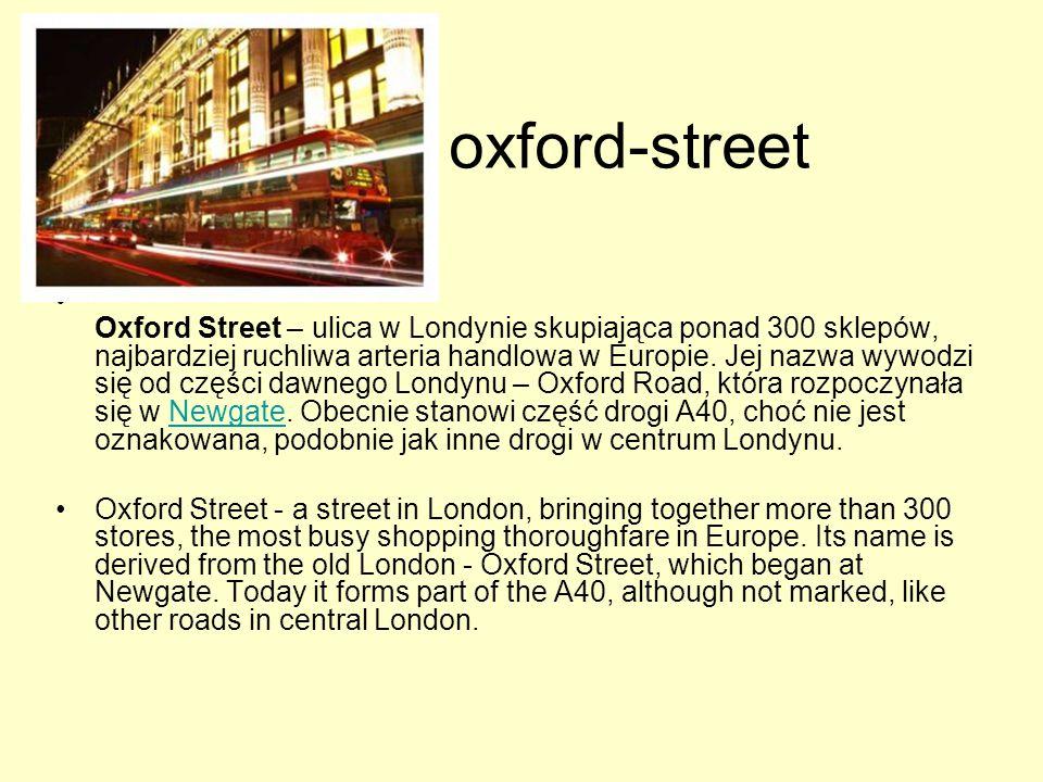 oxford-street Oxford Street – ulica w Londynie skupiająca ponad 300 sklepów, najbardziej ruchliwa arteria handlowa w Europie. Jej nazwa wywodzi się od