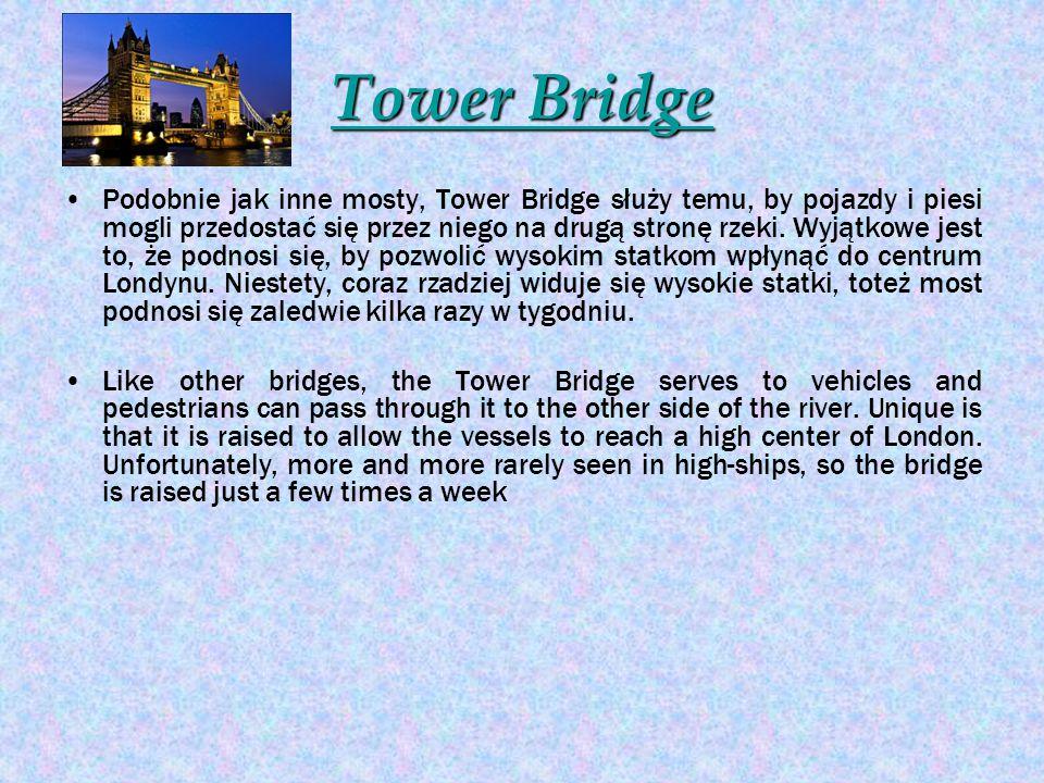 TTTT oooo wwww eeee rrrr B B B B rrrr iiii dddd gggg eeee Podobnie jak inne mosty, Tower Bridge służy temu, by pojazdy i piesi mogli przedostać się pr