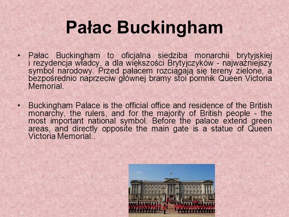Pałac Buckingham Pałac Buckingham to oficjalna siedziba monarchii brytyjskiej i rezydencja władcy, a dla większości Brytyjczyków - najważniejszy symbo
