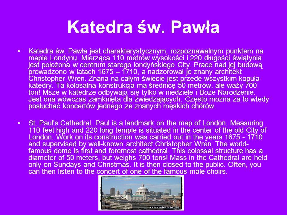 Katedra św. Pawła Katedra św. Pawła jest charakterystycznym, rozpoznawalnym punktem na mapie Londynu. Mierząca 110 metrów wysokości i 220 długości świ
