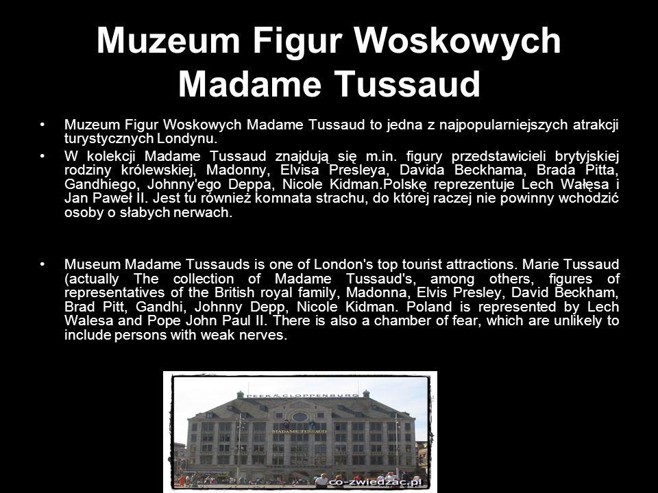 Muzeum Figur Woskowych Madame Tussaud Muzeum Figur Woskowych Madame Tussaud to jedna z najpopularniejszych atrakcji turystycznych Londynu. W kolekcji